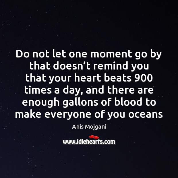 Image, Do not let one moment go by that doesn't remind you