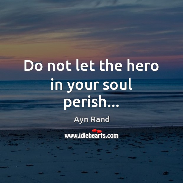 Image, Do not let the hero in your soul perish…
