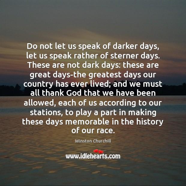 Do not let us speak of darker days, let us speak rather Image
