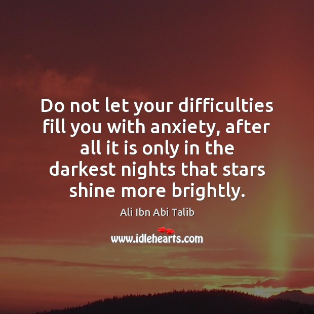 Do not let your difficulties fill you with anxiety, after all it Image