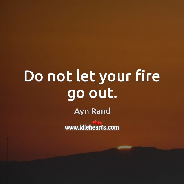 Image, Do not let your fire go out.