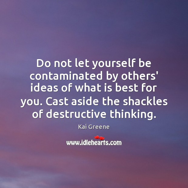 Do not let yourself be contaminated by others' ideas of what is Image