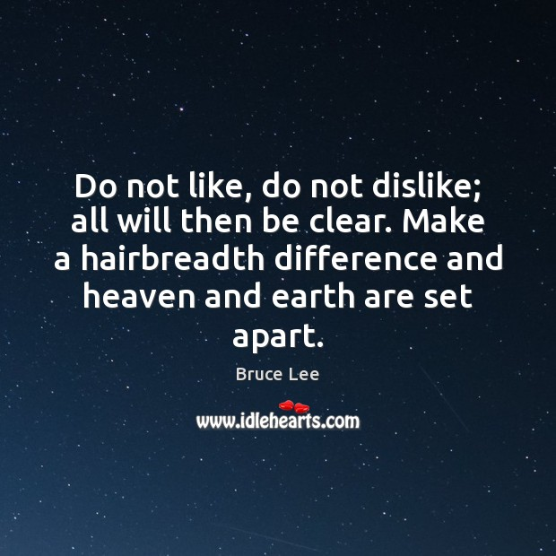 Image, Do not like, do not dislike; all will then be clear. Make