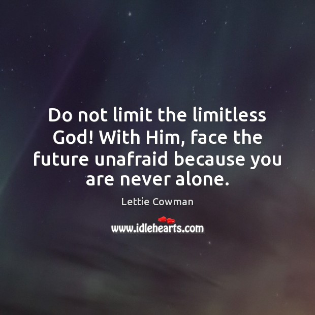 Do not limit the limitless God! With Him, face the future unafraid Lettie Cowman Picture Quote