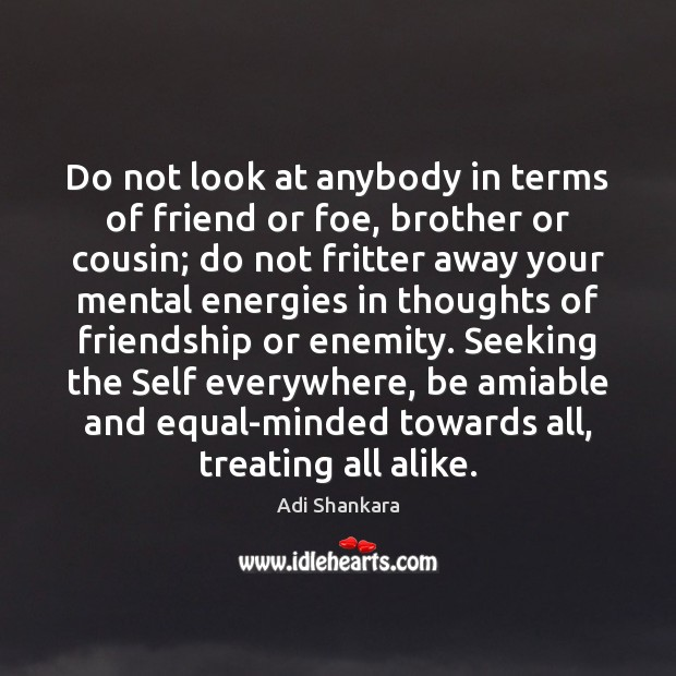 Image, Do not look at anybody in terms of friend or foe, brother
