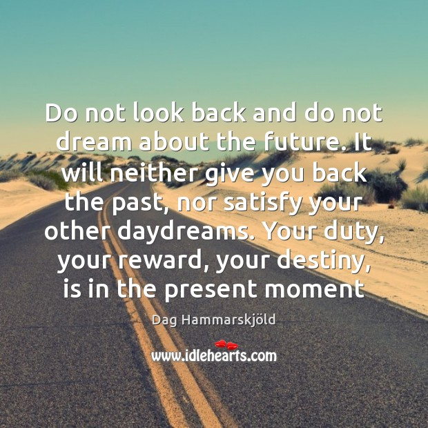 Do not look back and do not dream about the future. It Image