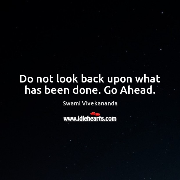 Do not look back upon what has been done. Go Ahead. Swami Vivekananda Picture Quote