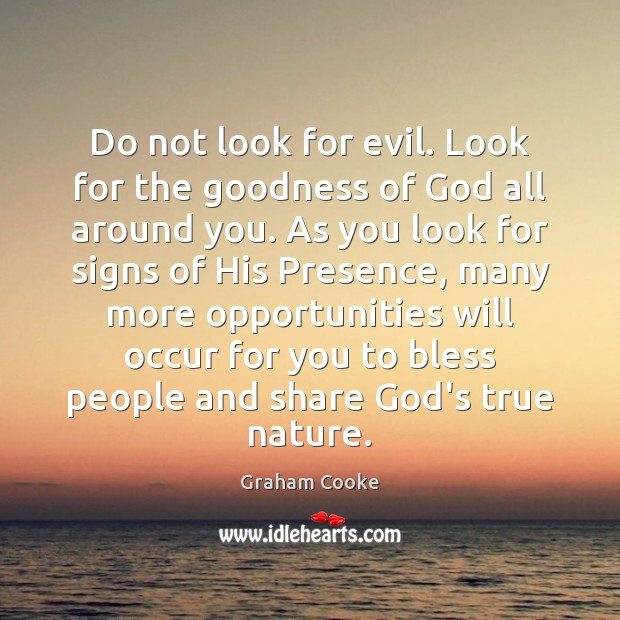 Do not look for evil. Look for the goodness of God all Image