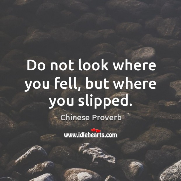 Image, Do not look where you fell, but where you slipped.