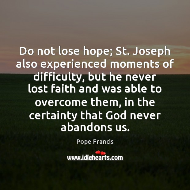 Do Not Lose Hope St Joseph Also Experienced Moments Of Difficulty But
