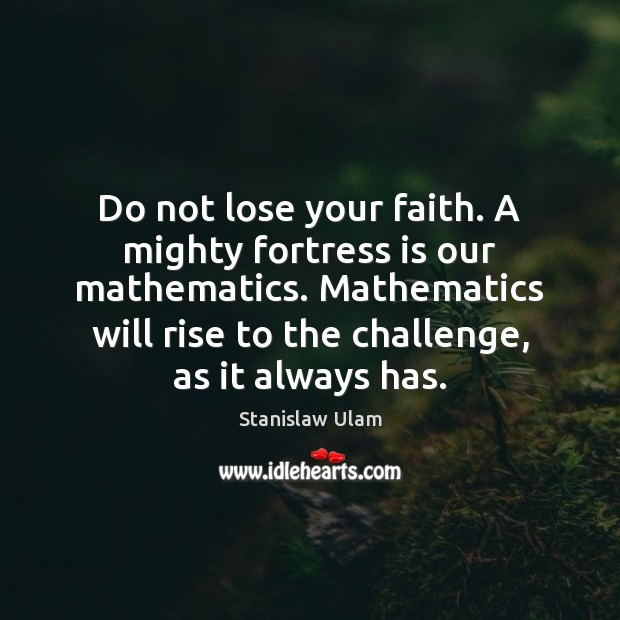 Do not lose your faith. A mighty fortress is our mathematics. Mathematics Image
