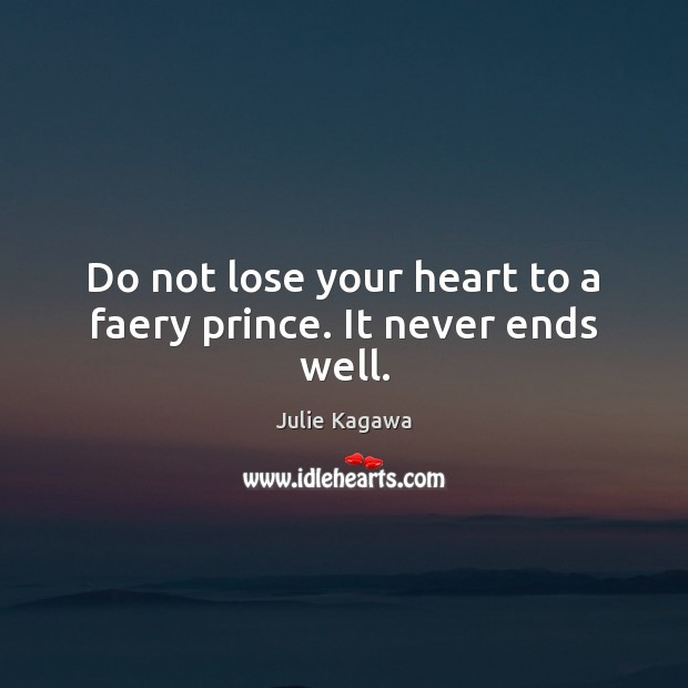 Image, Do not lose your heart to a faery prince. It never ends well.