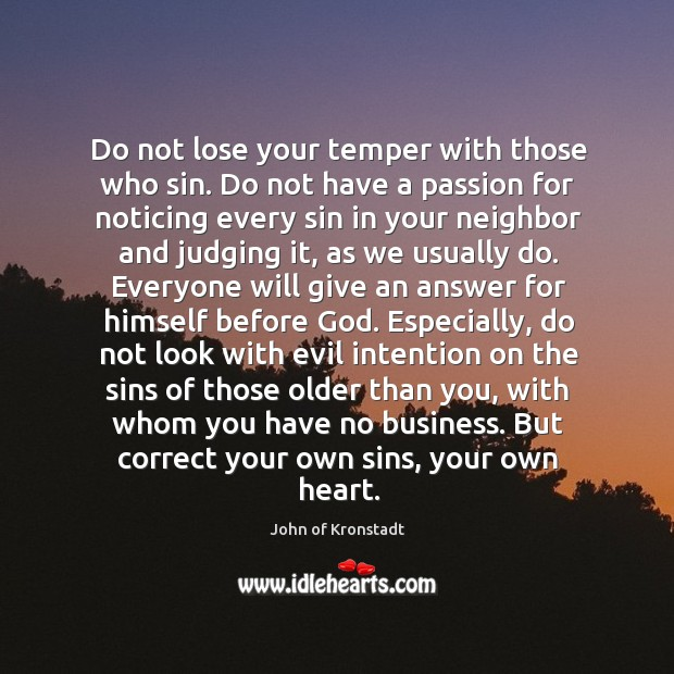 Do not lose your temper with those who sin. Do not have John of Kronstadt Picture Quote