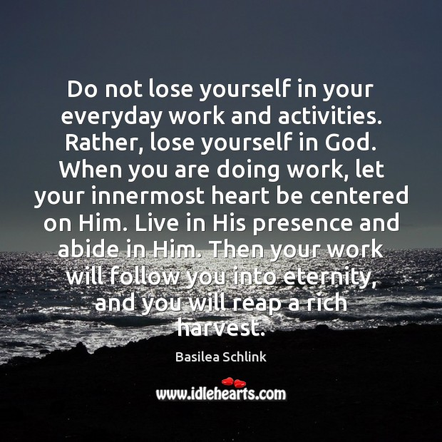 Image, Do not lose yourself in your everyday work and activities. Rather, lose