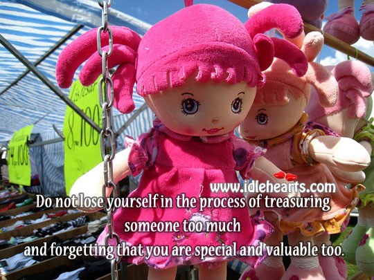 Do Not Lose Yourself In The Process Of Treasuring Someone