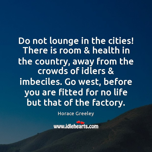 Image, Do not lounge in the cities! There is room & health in the
