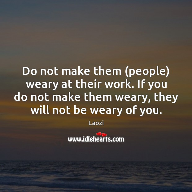 Image, Do not make them (people) weary at their work. If you do