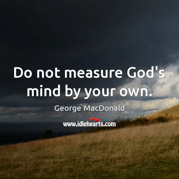 Image, Do not measure God's mind by your own.