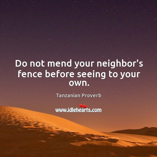 Image, Do not mend your neighbor's fence before seeing to your own.