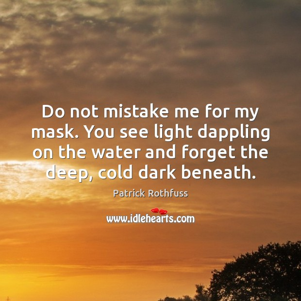 Image, Do not mistake me for my mask. You see light dappling on
