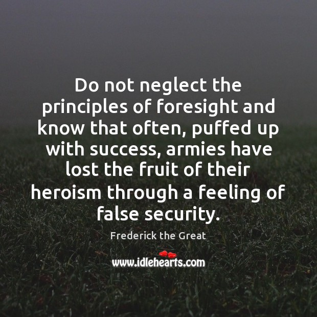Image, Do not neglect the principles of foresight and know that often, puffed