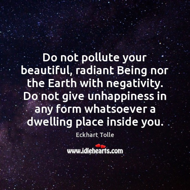 Image, Do not pollute your beautiful, radiant Being nor the Earth with negativity.