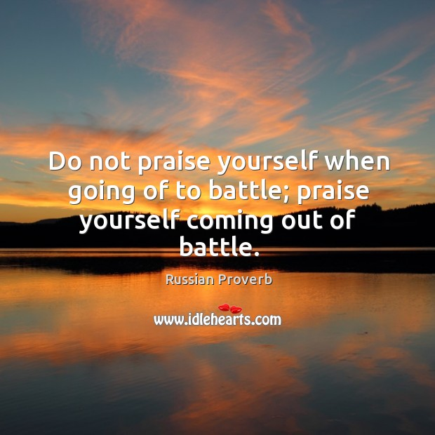 Do not praise yourself when going of to battle Russian Proverbs Image