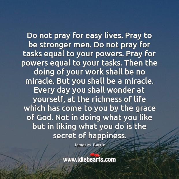 Image, Do not pray for easy lives. Pray to be stronger men. Do
