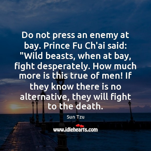"Do not press an enemy at bay. Prince Fu Ch'ai said: ""Wild Image"