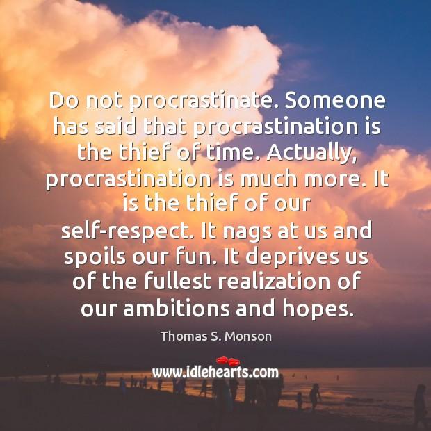 Do not procrastinate. Someone has said that procrastination is the thief of Image