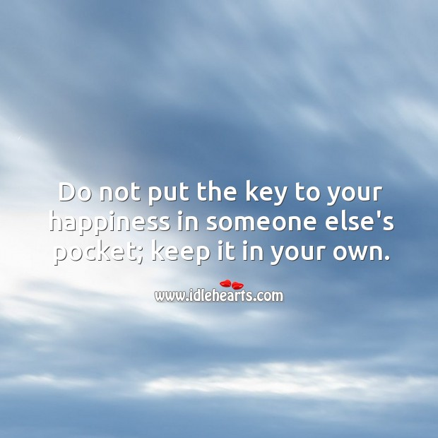 Image, Do not put the key to your happiness in someone else's pocket.