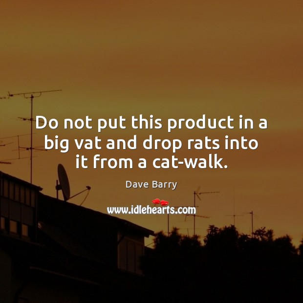 Do not put this product in a big vat and drop rats into it from a cat-walk. Image
