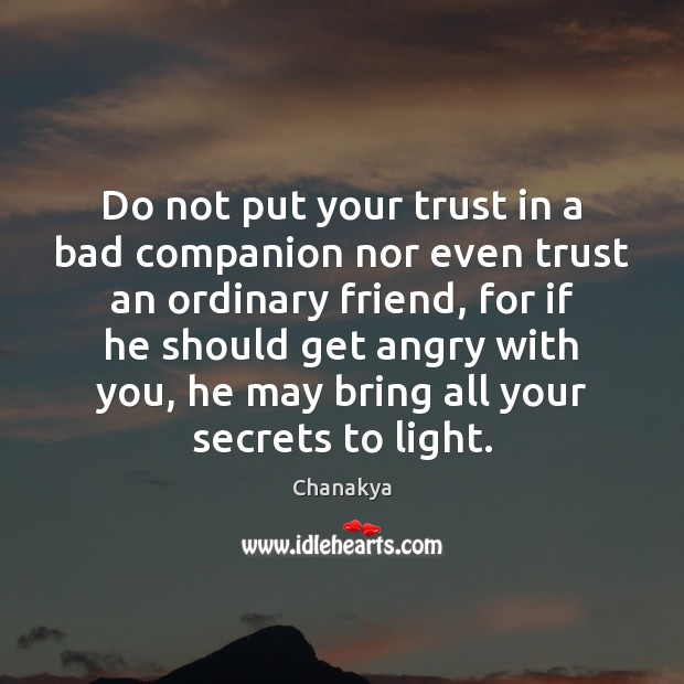 Do not put your trust in a bad companion nor even trust Chanakya Picture Quote
