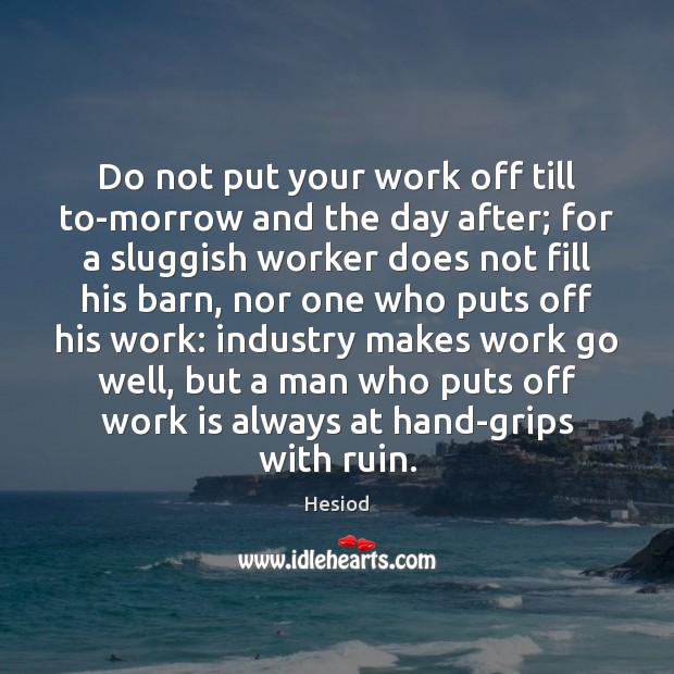 Image, Do not put your work off till to-morrow and the day after;