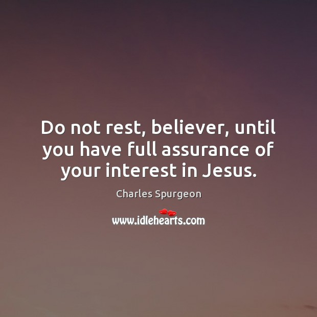 Do not rest, believer, until you have full assurance of your interest in Jesus. Image