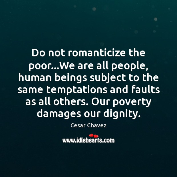 Image, Do not romanticize the poor…We are all people, human beings subject