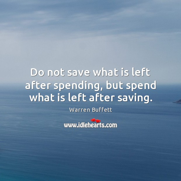 Image, Do not save what is left after spending, but spend what is left after saving.