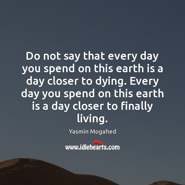 Image, Do not say that every day you spend on this earth is
