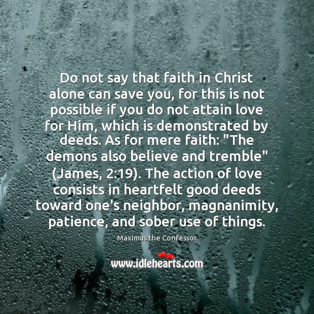 Image, Do not say that faith in Christ alone can save you, for