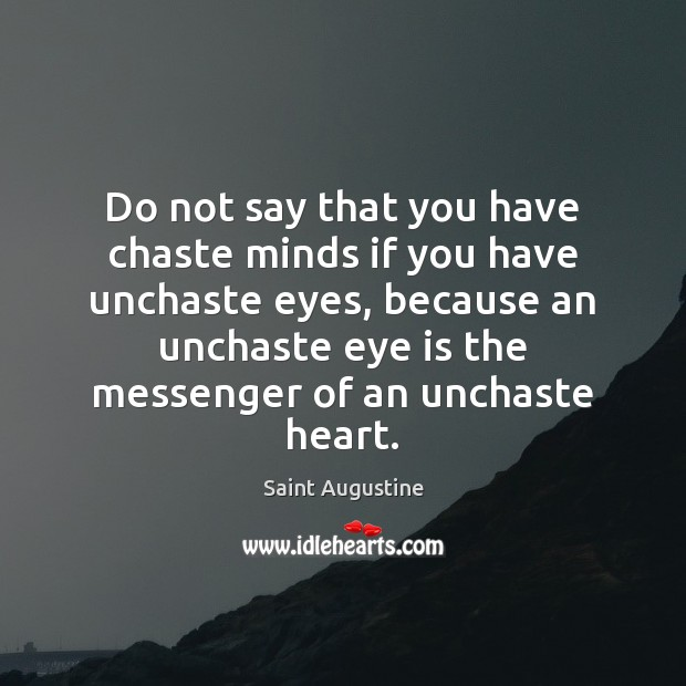 Do not say that you have chaste minds if you have unchaste Saint Augustine Picture Quote