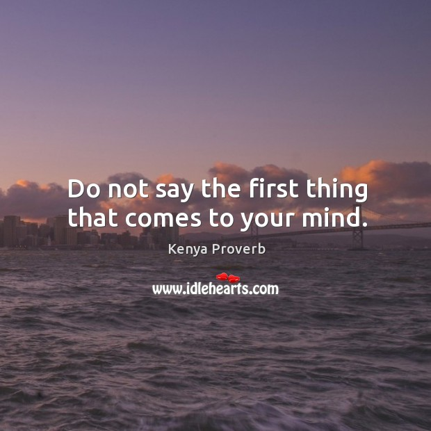 Do not say the first thing that comes to your mind. Kenya Proverbs Image