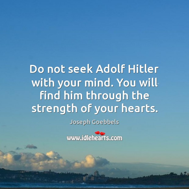 Image, Do not seek Adolf Hitler with your mind. You will find him