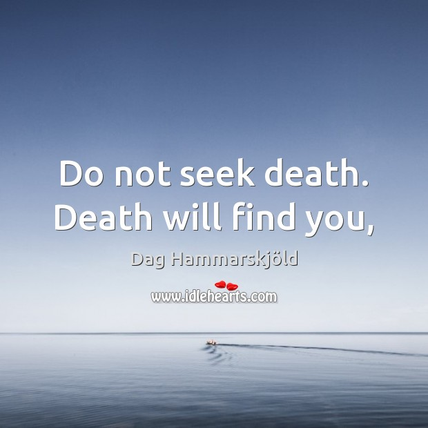 Image, Do not seek death. Death will find you,