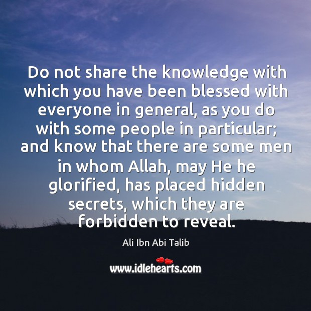 Do not share the knowledge with which you have been blessed with everyone in general Ali Ibn Abi Talib Picture Quote