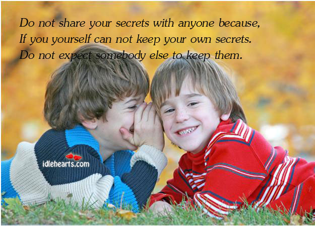 Do Not Share Your Secrets With Anyone Because, If You….
