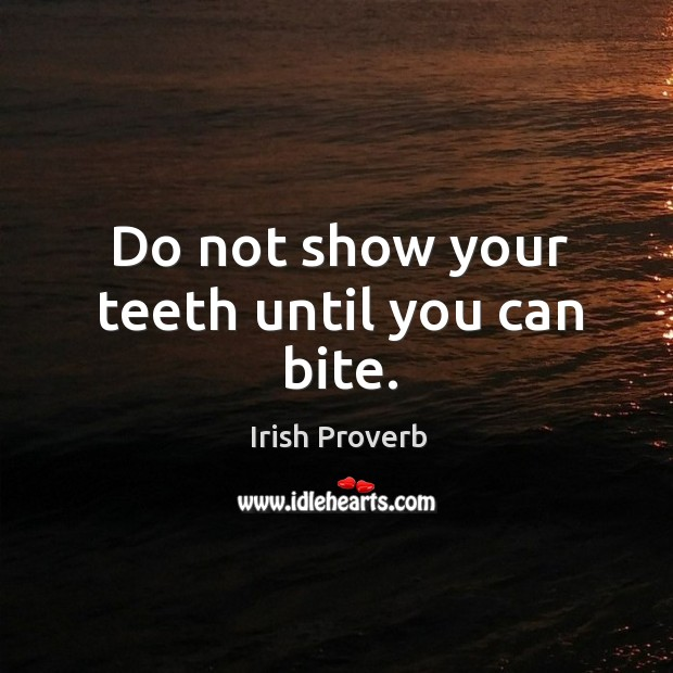 Image, Do not show your teeth until you can bite.