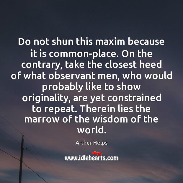 Image, Do not shun this maxim because it is common-place. On the contrary,