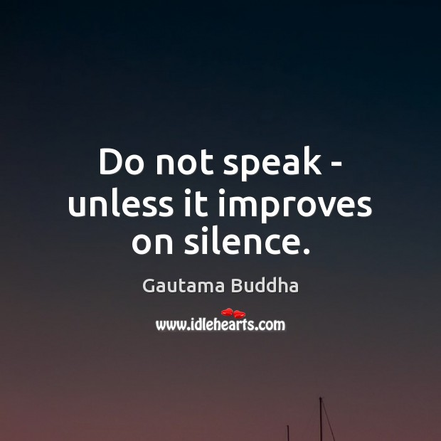 Do not speak – unless it improves on silence. Image