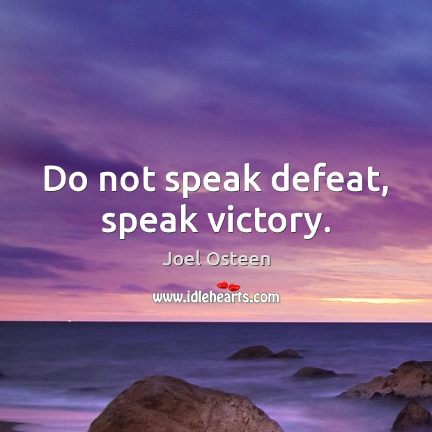Image, Do not speak defeat, speak victory.