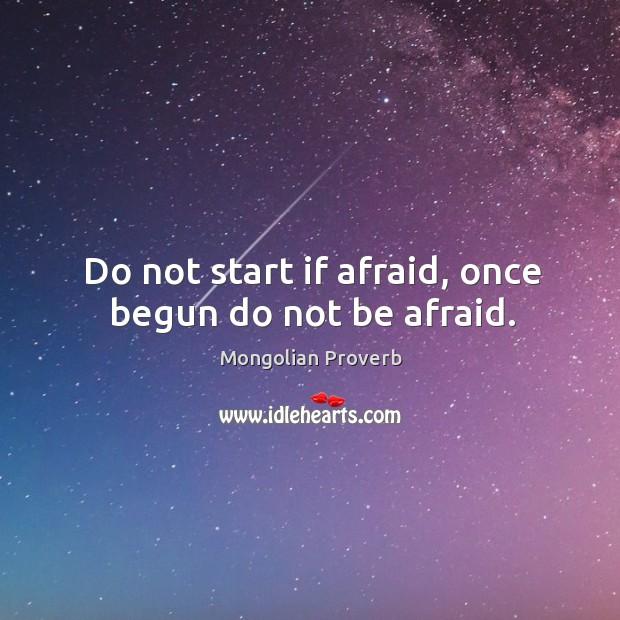 Do not start if afraid, once begun do not be afraid. Mongolian Proverbs Image